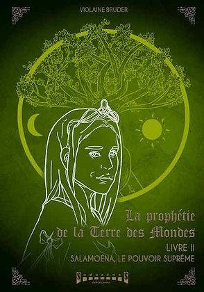 La Prophétie de la Terre des Mondes -Livre2- Salamoéna, le pouvoir suprême