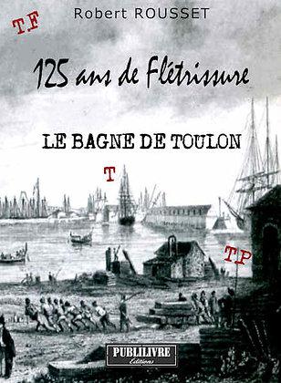 125 ANS DE FLÉTRISSURE    Le Bagne de Toulon