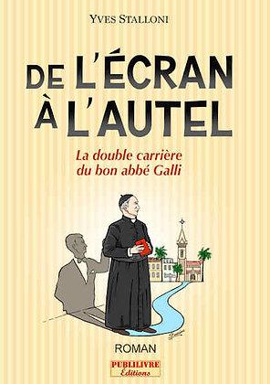 DE L'ÉCRAN À L'AUTEL La double carrière du bon abbé Galli