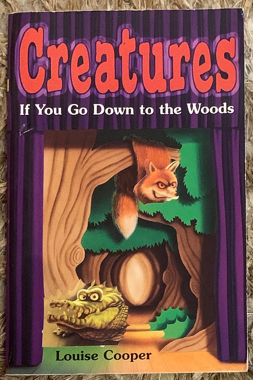 Creatures If you go Down to the Woods