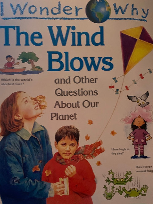 I Wonder Why ... The Wind Blows and other questions about our Planet