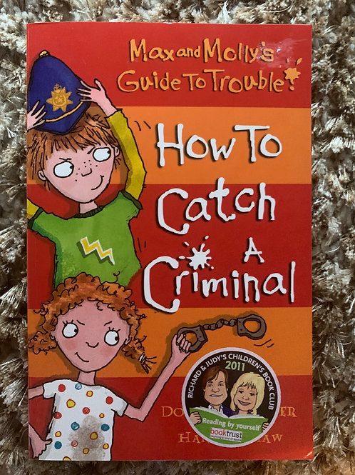 Max and Molly's Guide yo Trouble How to Catch a Criminal