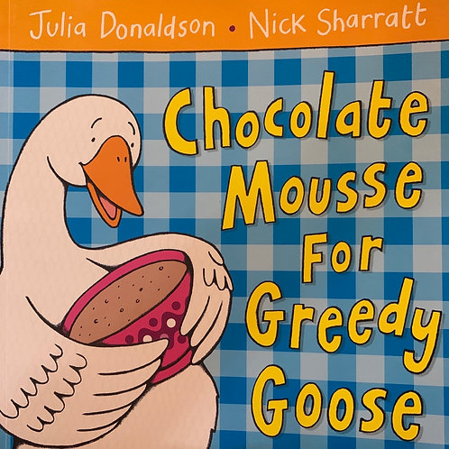 Chocolate Mouse for Greedy Goose