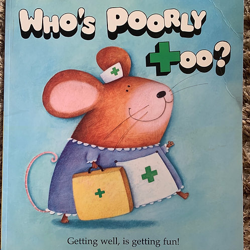 Who's Poorly Too?