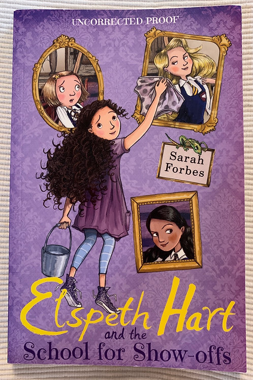 Elspeth Hart and the School for Show-Offs  Uncorrected Proof