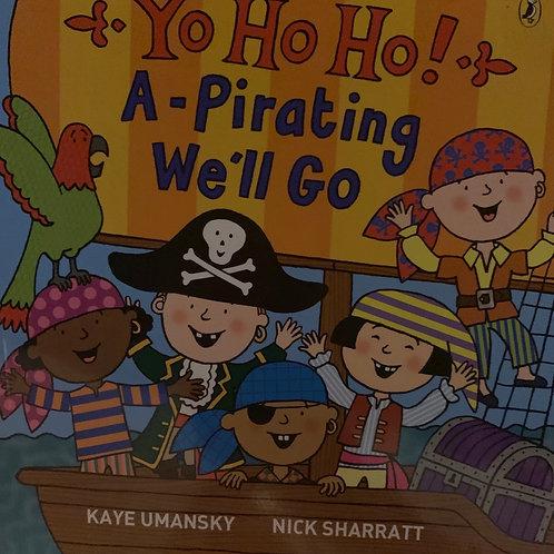 Yo Ho Ho A - Pirating We'll Go