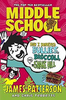 Middle School - How i survived bullies, broccoli and snake hill James Patterson
