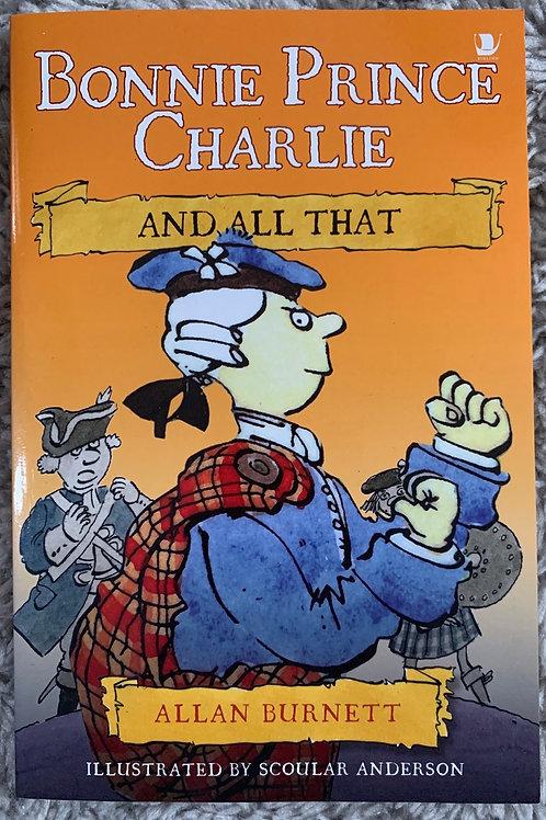 Bonnie Prince Charlie and All That ( Alan Burnett)