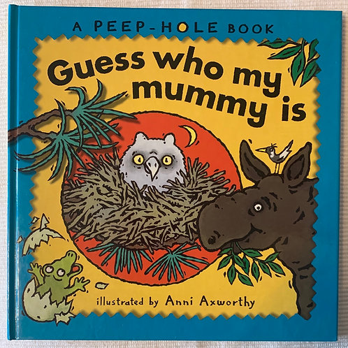 A Peep-Hole Book Guess Who my Mummy is