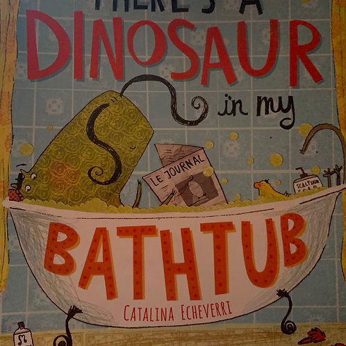 There's a Dinosaur in my Bathtub ( Catalina Echeverri )