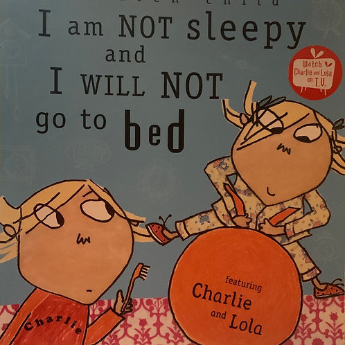 I am Not Sleepy and I Will not go to bed ( Lauren Child )