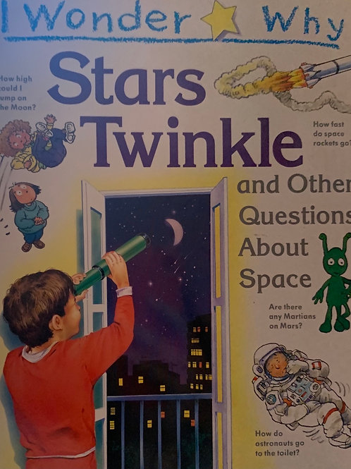I Wonder Why ... Stars Twinkle and Other Questions about Space