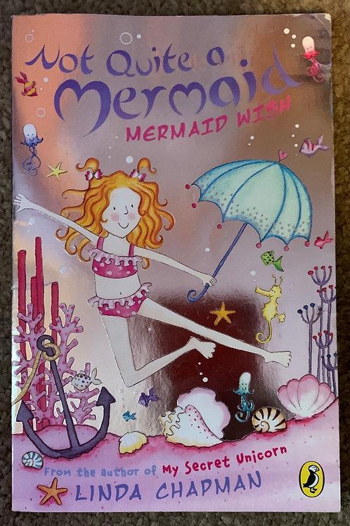 Not quite a mermaid - A Mermaid wish ( Linda Chapman)