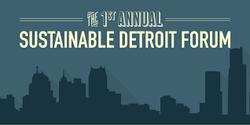1st Annual Sustainable Detroit Forum