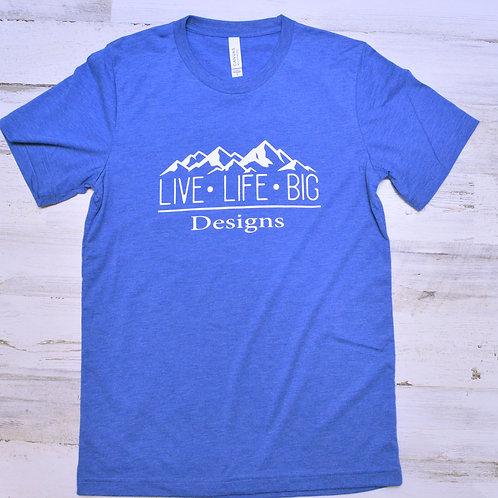 Live Life Big Designs Tee