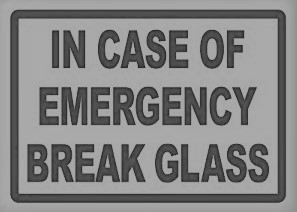 Break Glass – In Case of Emergency
