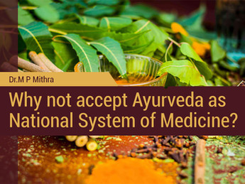 Why not accept Ayurveda as National System of Medicine ?