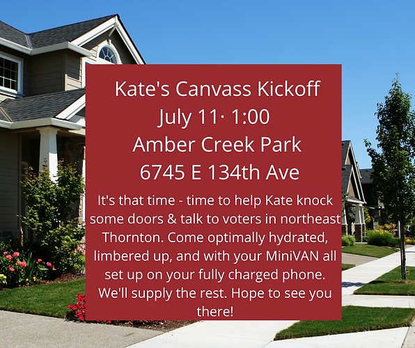 It's that time - time to help Kate knock some doors & talk to voters in northeast Thornton