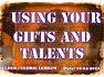 USING YOUR GIFTS AND TALENTS.jpg