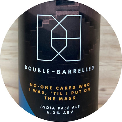 Double-Barrelled Brew. - No-one cared who I was 'til I put on the mask. 6.3% IPA