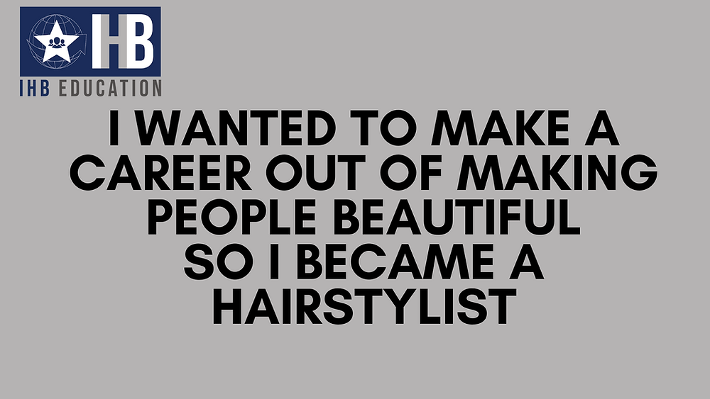 IHB's logo and text reading 'I wanted to make a career out of making people beautiful so I became a hairstylist'.