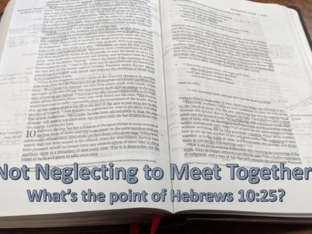 """""""Not Neglecting to Meet Together"""": What's the point of Hebrews 10:25?"""