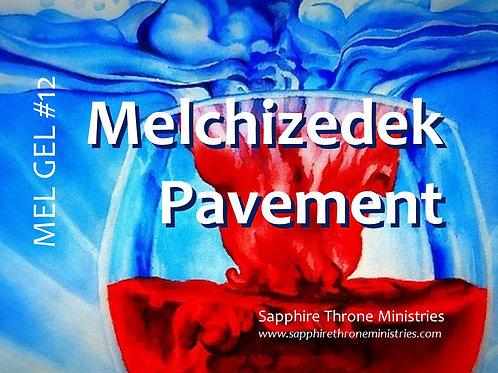 MEL GEL #12 - Melchizedek Pavement