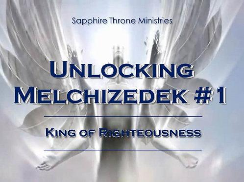 UNLOCKING MELCHIZEDEK #1- KING OF RIGHTEOUSNESS