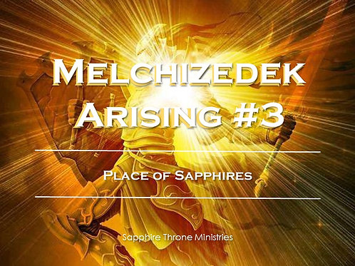 MELCHIZEDEK'S TIME #3 - PLACE OF SAPPHIRES