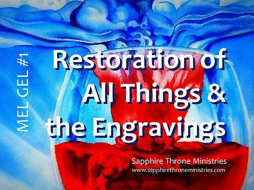 MEL GEL #1 - Restoration of All Things &The Engravings