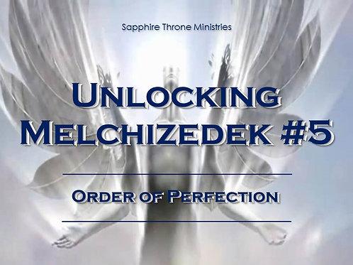 UNLOCKING MELCHIZEDEK #5 - ORDER OF PERFECTION