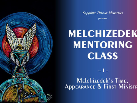"""MELCHIZEDEK'S TIME, APPEARANCE & FIRST MINISTRY"" VIDEO"