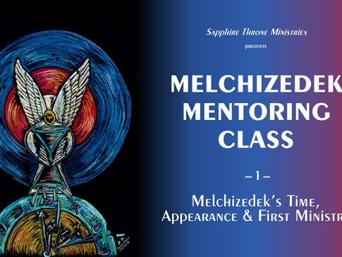 """""""MELCHIZEDEK'S TIME, APPEARANCE & FIRST MINISTRY"""" VIDEO"""