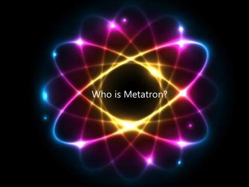 WHO IS METATRON?