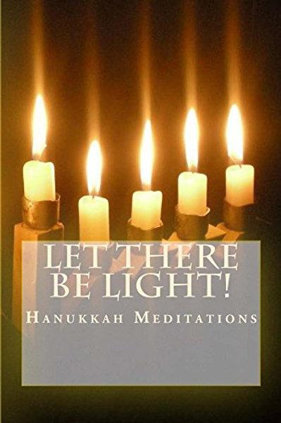 LET THERE BE LIGHT! Hanukkah Meditations