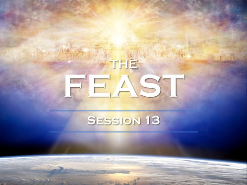 THE FEAST SESSION 13