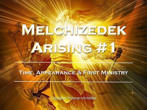 MELCHIZEDEK ARISING #1 - TIME, APPEARANCE & FIRST MINISTRY