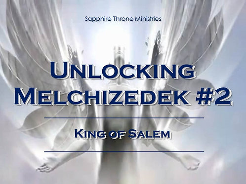 UNLOCKING MELCHIZEDEK #2 - KING OF SALEM
