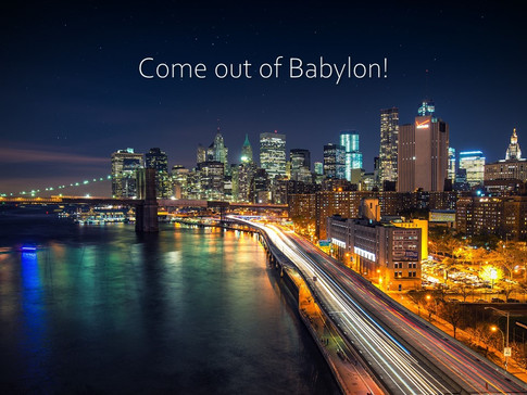 HOW TO COME OUT OF BABYLON