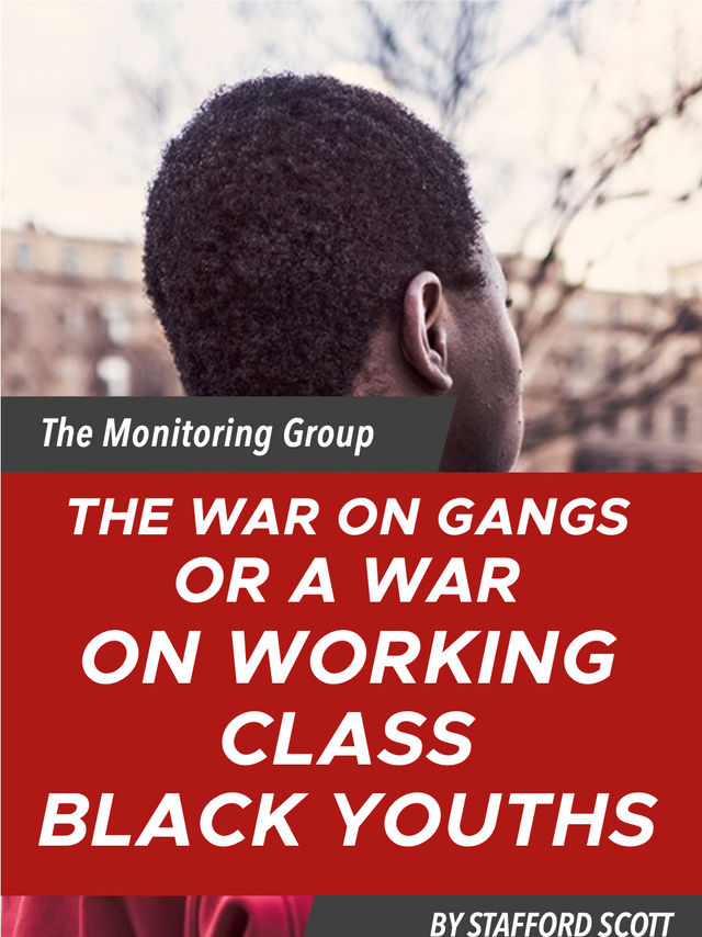 THE WAR ON GANGS OR A WAR ON WORKING CLASS BLACK YOUTHS