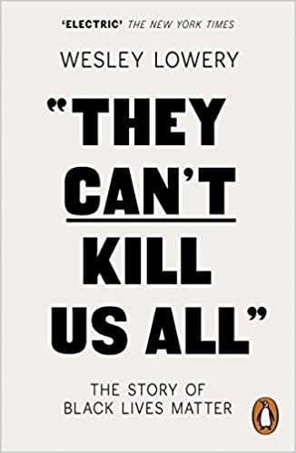 Wesley Lowery - They Can't Kill Us All