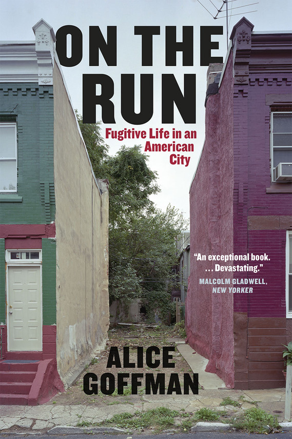Alice Goffman - On the Run: Fugitive Life in an American City