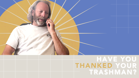 Have you thanked your trashman?