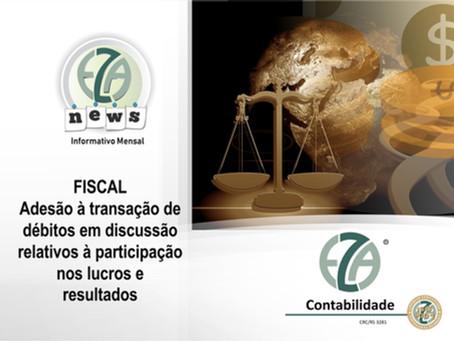FISCAL - Adesão à transação de débitos em discussão relativos à participação nos lucros e resultados