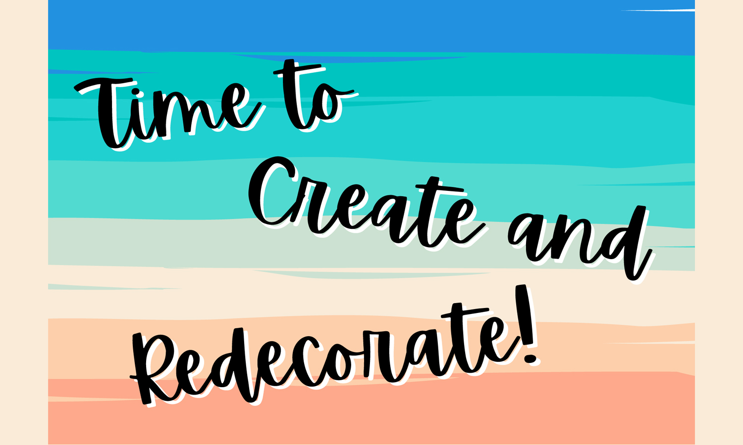 Time to Create and Redecorate!