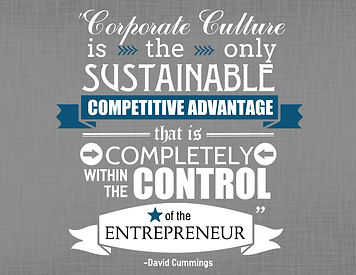 Corporate culture is the only sustainable competitive advantage completely within the control of the entrepreneur