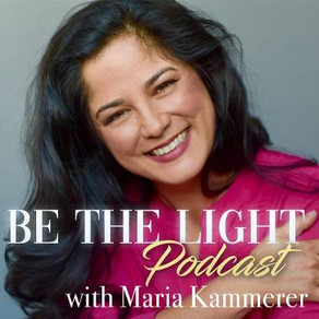 Be the Light Podcast with Maria Kammerer & Paul Dunn