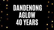 Dandenong Aglow - 40 Years 1980-2020