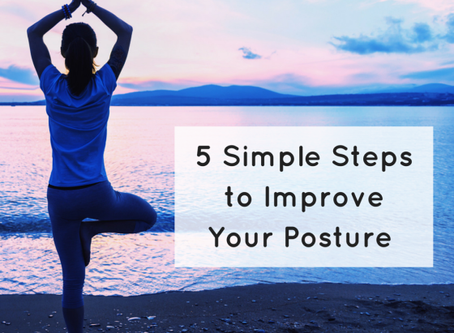 5 Simple Steps to Improve Your Posture