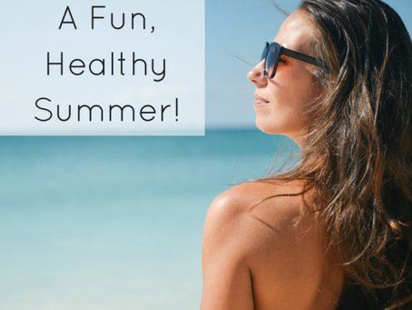 5 Tips For a Fun, Healthy Summer!